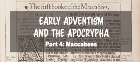 Early Adventism and the Apocrypha, Part 4: Maccabees