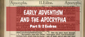 Early Adventism and the Apocrypha, Part 5: 2 Esdras