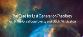 The Case for Last Generation Theology, Part 8: The Great Controversy and God's Vindication