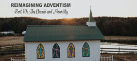 Reimagining Adventism, Part 10a: The Church and Absurdity