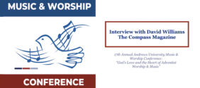 "Interview with David Williams: 17th Annual Andrews University Music & Worship Conference February 13-15, 2020: ""God's Love and the Heart of Adventist Worship & Music"""