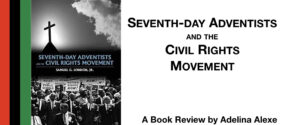 Book Review: Seventh-day Adventists and the Civil Rights Movement by Samuel London, Jr.